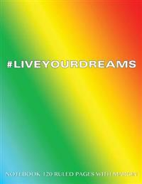 #Liveyourdreams Notebook 120 Ruled Pages with Margin: Notebook with Rainbow Cover, Lined Notebook with Margin, Perfect Bound, Ideal for Writing, Essay