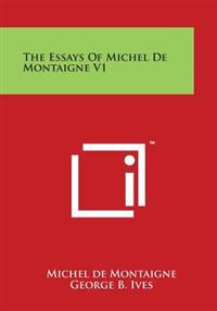 The Essays of Michel de Montaigne V1