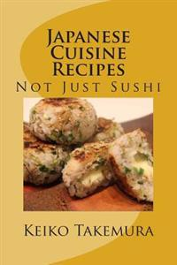 Japanese Cuisine Recipes: Not Just Sushi