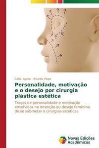 Personalidade, Motivacao E O Desejo Por Cirurgia Plastica Estetica