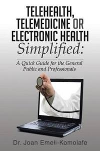 Telehealth, Telemedicine or Electronic Health Simplified
