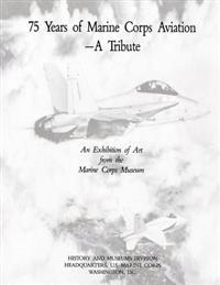 75 Years of Marine Corps Aviation - A Tribute: An Exhibition of Art from the Marine Corps Museum