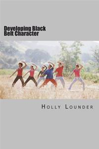 Developing Black Belt Character: A Daily Reading Encouraging Self-Evaluation and Personal Growth