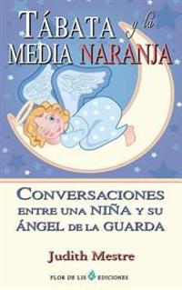Tabata y La Media Naranja: Conversaciones Entre Una Nina y Su Angel de La Guarda