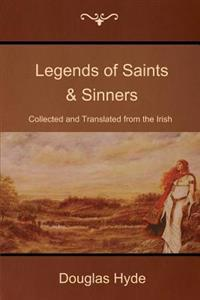 Legends of Saints & Sinners: Collected and Translated from the Irish