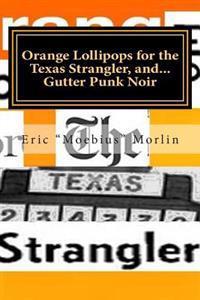 Orange Lollipops for the Texas Strangler, and Gutter Punk Noir
