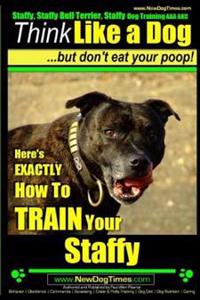 Staffy, Staffy Bull Terrier, Staffy Dog Training AAA Akc: Think Like a Dog But Don't Eat Your Poop!