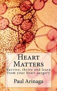 Heart Matters: Survive, Thrive and Learn from Your Heart Surgery