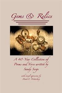 Gems & Relics: A Forty Year Collection of Poems and Verse Written by Sandy Serge