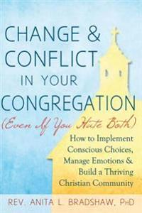Change & Conflict in Your Congregation Even If You Hate Both