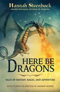 Here Be Dragons: Tales of Fantasy, Magic, and Adventure