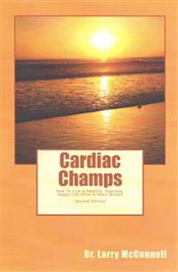 Cardiac Champs: How to Live a Healthy, Vigorous, Happy Life After a Heart Attack