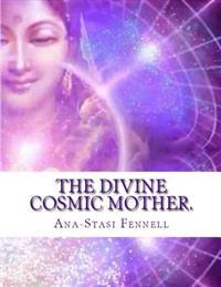 The Divine Cosmic Mother: Mysteries of Ancient Manuscripts