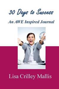 30 Days to Success: An Awe Inspired Journal