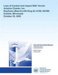 Aircraft Accident Report: Loss of Control and Impact with Terrain Aviation Charter, Inc. Raytheon King Air A100, N41be Eveleth, Minnesota Octobe