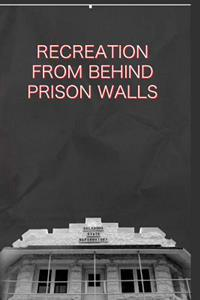 Recreation from Behind Prison Walls