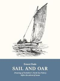 Sail and oar - drawings of yorkshires north sea fishery before the advent o