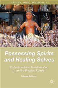 Possessing Spirits and Healing Selves