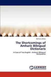 The Shortcomings of Amharic Bilingual Dictionaris
