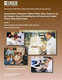 Determination of Elements in Natural-Water, Biota, Sediment, and Soil Samples Using Collision/Reaction Cell Inductively Coupled Plasma-Mass Spectromet