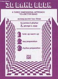 3D Band Book, B-Flat Bass Clarinet: A Three-Dimensional Approach to a Better Band as Easy as One-Two-Three!