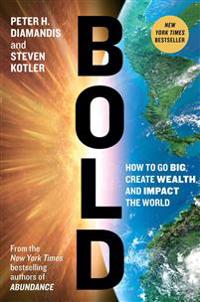 Bold: How to Go Big, Create Wealth, and Impact the World