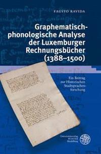 Graphematisch-Phonologische Analyse Der Luxemburger Rechnungsbucher (1388-1500): Ein Beitrag Zur Historischen Stadtsprachenforschung