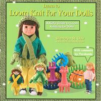 Learn to Loom Knit for Your Dolls: A Kid's Guide to Loom Knitting for Dolls
