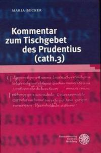 Kommentar Zum Tischgebet Des Prudentius (Cath. 3)