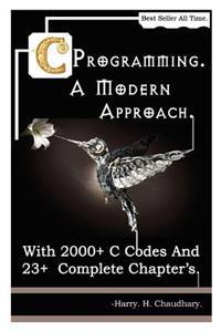 C Programming a Modern Approach: With 2000+ C Codes and 23+ Complete Chapter's