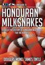 The Guide to Honduran Milksnakes: A Collective History of Honduran Milksnakes for the Hobbyist