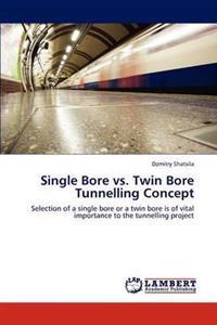 Single Bore vs. Twin Bore Tunnelling Concept