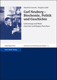 Carl Neuberg - Biochemie, Politik Und Geschichte: Lebenswege Und Werk Eines Fast Verdrangten Forschers
