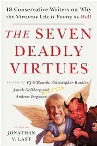 The Seven Deadly Virtues: 18 Conservative Writers on Why the Virtuous Life Is Funny as Hell