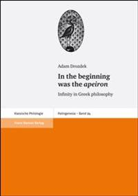 In the Beginning Was the Apeiron: Infinity in Greek Philosophy