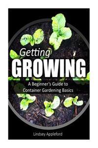Getting Growing: A Beginner's Guide to Container Gardening Basics