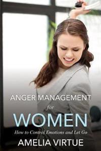 Anger Management for Women (How to Control Emotions and Let Go)