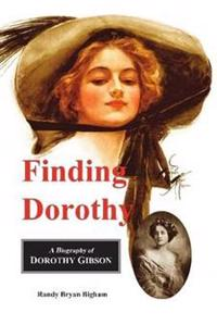Finding Dorothy: A Biography of Dorothy Gibson
