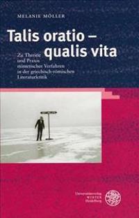 Talis Oratio - Qualis Vita: Zu Theorie Und Praxis Mimetischer Verfahren in Der Griechisch-Romischen Literaturkritik