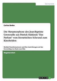 Die Metamorphose Des Jean-Baptiste Grenouille Aus Patrick Suskinds Das Parfum Vom Literarischen Scheusal Zum Kinohelden