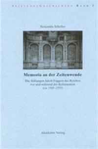 Memoria an Der Zeitenwende. Die Stiftungen Jakob Fuggers Des Reichen VOR Und W hrend Der Reformation (Ca. 1505-1555)