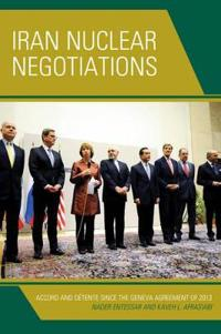 Iran Nuclear Negotiations: Accord and Detente Since the Geneva Agreement of 2013
