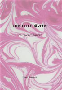 Den lille jäveln : en bok om cancer