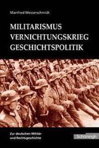 Militarismus - Vernichtungskrieg - Geschichtspolitik