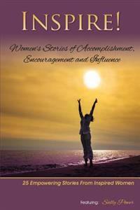 Inspire: Women's Stories of Accomplishment, Encouragement and Influence