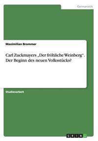 """Carl Zuckmayers Der Frohliche Weinberg."""" Der Beginn Des Neuen Volksstucks?"""