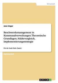 Beschwerdemanagement in Kommunalverwaltungen. Theoretische Grundlagen, Stadtevergleich, Implementierungsstrategie