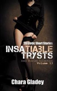 Insatiable Trysts: 20 Erotic Short Stories