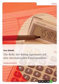 Die Rolle Der Rating-Agenturen Auf Den Internationalen Finanzmarkten