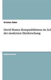 David Humes Kompatibilismus Im Lichte Der Modernen Hirnforschung